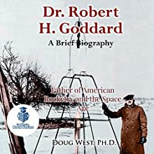 Dr. Robert H. Goddard: A Brief Biography: Father of American Rocketry and the Space Age: 30 Minute Book Series, 21 Audiobook by Doug West Narrated by Gregory Diehl