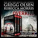 Overkill (True Crime Collection) : From the Case Files of Notorious USA Audiobook by Rebecca Morris, Gregg Olsen Narrated by Kevin Pierce