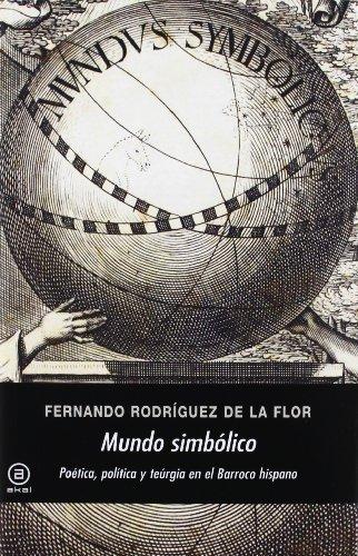 Descargar Libro Mundo Simbólico: Poética, Política Y Teúrgia En El Barroco Hispano De Fernando Rodríguez Fernando Rodríguez De La Flor