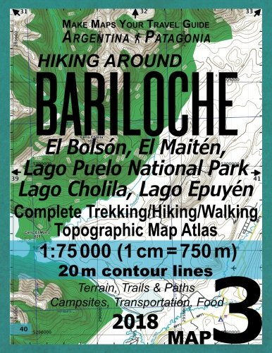 Hiking Around Bariloche Map 3 El Bolson, El Maiten, Lago Puelo National Park, Lago Cholila, Lago Epuyen Complete Trekking/Hiking/Walking Topographic ... Guide Hiking Maps for Patagonia Argentina)