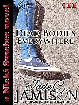 Dead Bodies Everywhere (Nicki Sosebee Series Book 11) (A Nicki Sosebee Novel) by [Jamison, Jade C.]