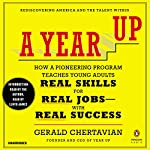 A Year Up: How a Pioneering Program Teaches Young Adults Real Skills for Real Jobs with Real Success | Gerald Chertavian