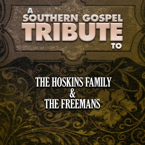 A Southern Gospel Tribute to the Hoskins Family & The Freemans
