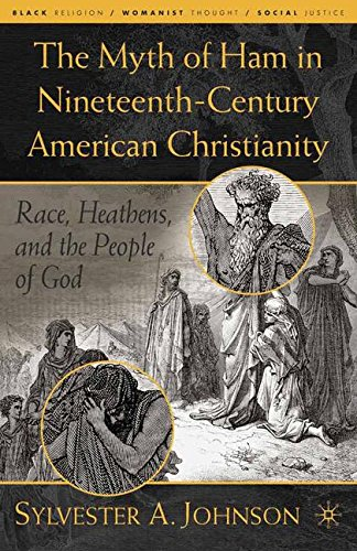 The Myth of Ham in Nineteenth-Century American Christianity: Race, Heathens, and the People of God (Black Religion/Woman