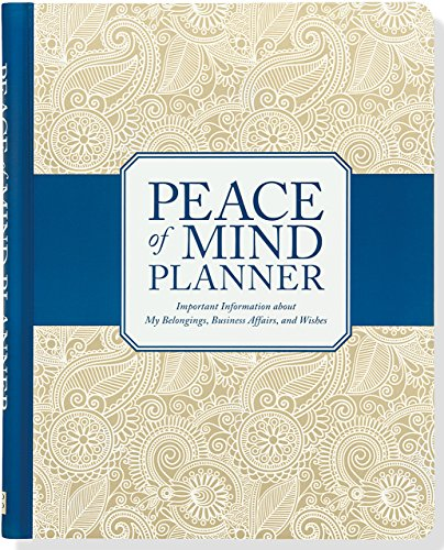 Peace of Mind Planner: Important Information about My Belongings, Business Affairs, and Wishes - Life Organizer