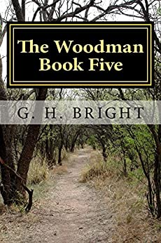 The Woodman Book Five: All Hell Broke Loose by [Bright, G]