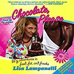 Chocolate, Please: My Adventures in Food, Fat, and Freaks | Lisa Lampanelli