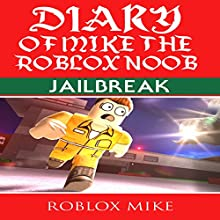 Diary of Mike the Roblox Noob: Jailbreak: Unofficial Roblox Diary, Book 2 Audiobook by Roblox Mike Narrated by Phill Kast