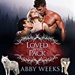 Loved by the Pack: Wolf Shifter Menage: The Wolfpack Trilogy, Book 3 | Abby Weeks