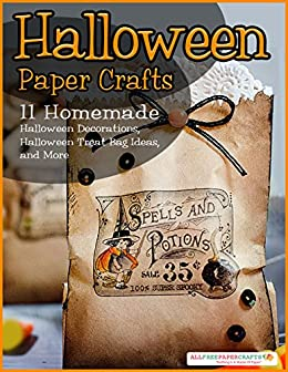 Halloween Paper Crafts: 11 Homemade Halloween Decorations, Halloween Treat Bag Ideas, and More by [Publishing, Prime]