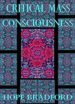 Critical Mass Consciousness: The Enlightenment Code by [Bradford, Hope]