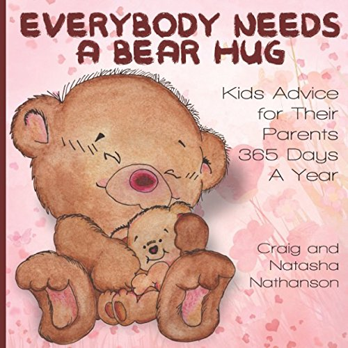 Everybody needs a Bearhug- Kids advice for their parents 365 days a year