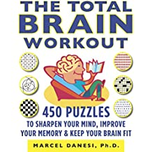 The Total Brain Workout: 450 Puzzles to Sharpen Your Mind, Improve Your Memory & Keep Your Brain Fit