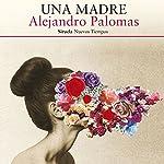 Una Madre [A Mother]   Alejandro Palomas