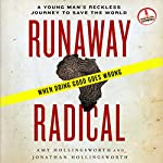 Runaway Radical: A Young Man's Reckless Journey to Save the World | Amy Hollingsworth,Jonathan Hollingsworth