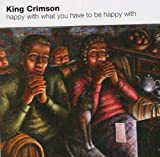 Happy With What You Have to be Happy With by King Crimson (2008-11-18)