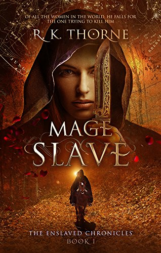 Mage Slave (The Enslaved Chronicles Book 1) by [Thorne, R. K.]