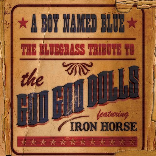 A Boy Named Blue: The Bluegrass Tribute to Goo Goo Dolls by Iron Horse (2009-07-28) ()
