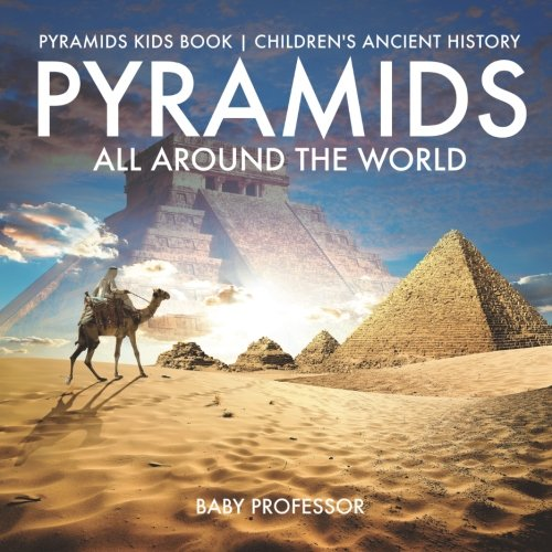Pyramids All Around the World | Pyramids Kids Book | Children