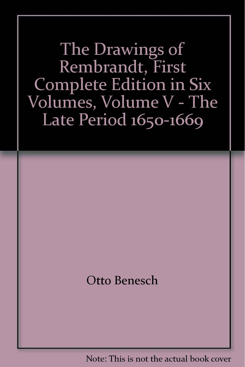 the drawings of rembrandt first complete edition in six volumes volume v the late period 1650 1669