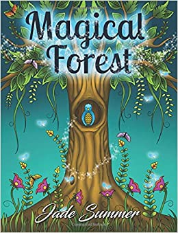 Magical Forest An Adult Coloring Book With Enchanted Animals Fantasy Landscape Scenes Country Flower Designs And Mythical Nature Patterns Large