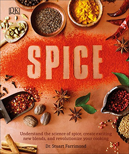 Spice: Understand the Science of Spice, Create Exciting New Blends, and Revolutionize by Dr. Stuart Farrimond