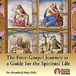 The Four-Gospel Journey as a Guide for the Spiritual Life | Dr. Alexander J. Shaia PhD