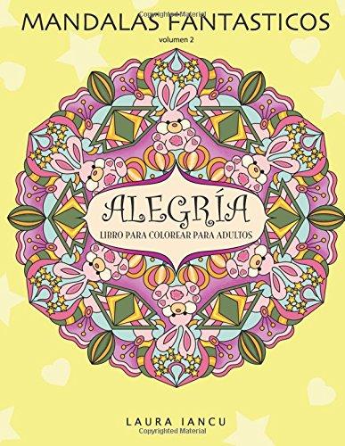 Alegria: Libro Para Colorear Para Adultos : Un Maravilloso Libro De Arte Terapia Antiestres Con Mandalas Zen Para Pintar, Relajarse Y Desarrollar La Creatividad