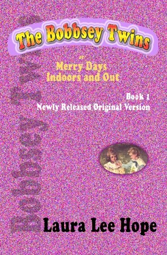 The Bobbsey Twins, or Merry Days Indoors and Out, Book 1, Newly Released Original Version (Bobbsey Twins 1)