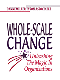 Whole-Scale Change: Unleashing the Magic in Organizations