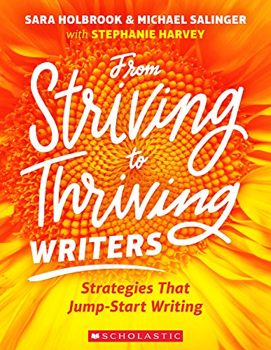 From Striving to Thriving Writers: Strategies That Jump-Start Writing by [Holbook, Sara, Salinger, Michael, Harvey, Stephanie]