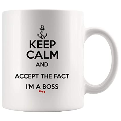 Amazon Com Keep Calm And Accept The Fact I M A Boss Leader