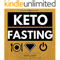 Keto Fasting: Start an Intermittent Fasting and Low Carb Ketogenic Diet to Burn Fat Effortlessly, Fight Diabetes, Purge…
