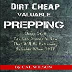 Dirt Cheap Valuable Prepping: Cheap Stuff You Can Stockpile Now That Will Be Extremely Valuable When SHTF | Cal Wilson