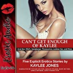 Can't Get Enough of Kaylee: Anal Sex, MILFs, Gangbangs, Threesomes, Lesbian Sex, and More. Five Explicit Erotica Stories | Kaylee Jones