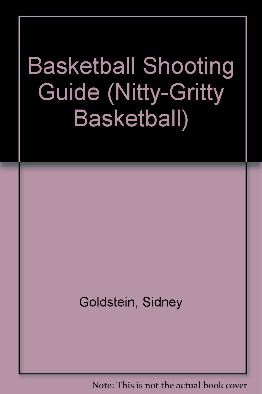 The Basketball Shooting Guide (Nitty-Gritty Basketball)
