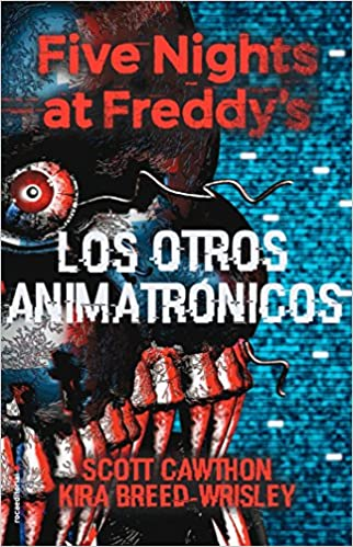 Five Nights at Freddys. Los otros animatrónicos Roca Juvenil: Amazon.es: Scott Cawthon, Kira Breed-Wrisley, Ana Flecha: Libros