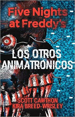 Five Nights at Freddys. Los otros animatrónicos Roca Juvenil: Amazon.es: Scott Cawthon, Kira Breed-Wrisley, Ana Flecha: Libros