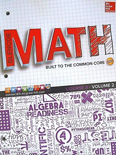Glencoe Math, Course 3, Student Edition, Volume 2 (MATH APPLIC & CONN CRSE) (Math Built To The Common Core Volume 2)