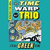 It's All Greek To Me: Time Warp Trio, Book 8 | Jon Scieszka