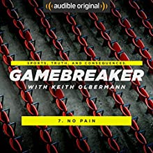 Ep. 7: No Pain (Gamebreaker) Other by Keith Olbermann