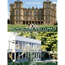Architecture and Climate: An Environmental History of British Architecture 1600-2000 by Dean Hawkes (2012-01-19)