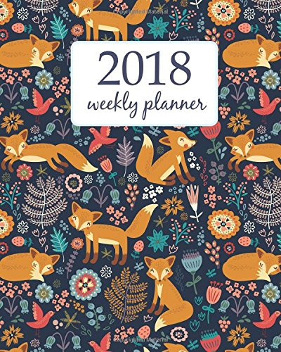 Weekly & Monthly Planner 2018: Calendar Schedule Organizer Appointment Journal Notebook To do list and Action day 8 x 10 inch Cute Funny Orange Fox and Flowers. (Volume 83)