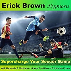 Supercharge Your Soccer Game with Hypnosis and Meditation
