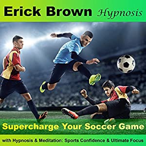Supercharge Your Soccer Game with Hypnosis and Meditation Hörbuch