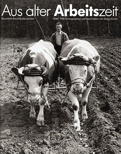 Aus alter Arbeitszeit. Bäuerliche Berufs- und Lebensbilder 1948 - 1958 (Historischer Bildband)