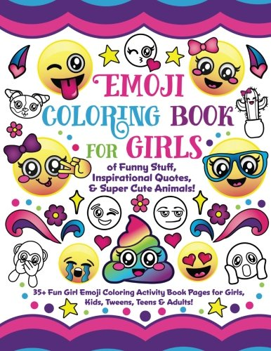 Emoji Coloring Book for Girls: of Funny Stuff, Inspirational Quotes & Super Cute Animals, 35+ Fun Girl Emoji Coloring Activity Book Pages for Girls, Kids, Tweens, Teens & Adults! -