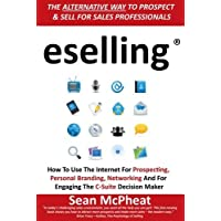 eselling: The Alternative Way to Prospect and Sell for Sales Professionals: How to Use the Internet for Prospecting, Personal Branding, Networking and for Engaging the C-Suite Decision Maker