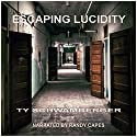 Escaping Lucidity Audiobook by Ty Schwamberger Narrated by Randy Capes
