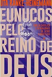 Eunucos pelo reino de Deus: Igreja católica e sexualidade – de Jesus a Bento XVI